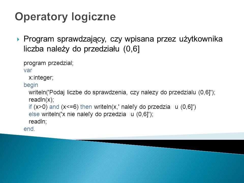 Operatory logiczne Program sprawdzający, czy wpisana przez użytkownika liczba należy do przedziału (0,6]